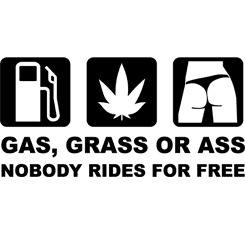 Gas, Grass or Ass - Nobody Rides For Free